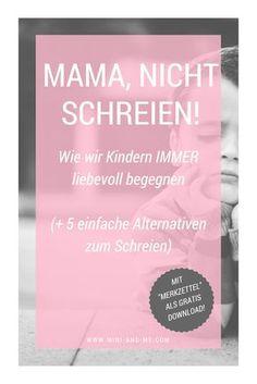 """""""Mama, nicht schreien!"""" – Wie wir es schaffen, unseren Kindern auch in schwierigen Situationen liebevoll zu begegnen (und 5 Alternativen zum Schreien)"""