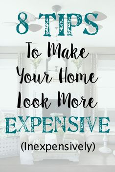 8 Tips to Make Your Home Look More Expensive Inexpensively | blesserhouse.com