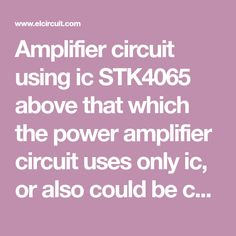 Amplifier circuit using ic STK4065 above that which the power amplifier circuit uses only ic, or also could be called this series do not have equality in the use of ic