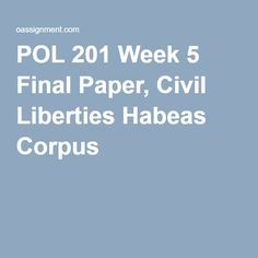 pol 201 final paper Pol 201 final paper  civil liberties, habeas corpus, and the war on terror pol 201 in this paper i will be deliberate on the history of habeas corpus and how it.