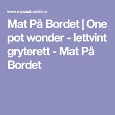 Mat På Bordet | One pot wonder - lettvint gryterett - Mat På Bordet
