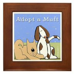 """Adopt a Mutt Framed Tile by CafePress by CafePress. $15.00. Rounded edges. Two holes for wall mounting. 100% satisfaction guarantee return policy. Frame measures 6"""" X 6"""" x 0.5"""" with 4.25"""" X 4.25"""" tile. Quality construction frame constructed of stained Cherrywood. Dog Rescue Heal a life. Adopt a homeless mutt, mixed breed. Funny dog humor and animal art from the Blessing Art Series. S. Fernleaf and Nearholy Studio. Copyright 2005"""