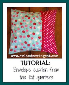 Envelope cushion from 2 fat quarters - gorgeous from the lovely http://owlandsewingcat.blogspot.co.uk/search/label/Tutorial