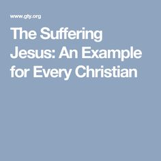 The Suffering Jesus: An Example for Every Christian