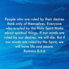 Romans People who are ruled by their desires think only of themselves. Everyone who is ruled by the Holy Spirit thinks about spiritual things. Scriptures, Bible Verses, Romans 8, Holy Spirit, Spirituality, Mindfulness, Peace, Think, Words