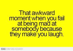 Dontcha just hate that!  hard to stay mad when you are laughing