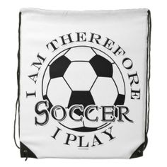 Soccer Futbol Funny Sports I Am Therefore I Play Cinch Bags This funny design for the soccer - futbol football ball fan, player or coach on your gift list features a black and white ball with white and black text - I am Therefore I Play. Great gift for a player, team, fan or coach.