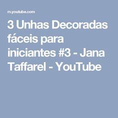 3 Unhas Decoradas fáceis para iniciantes #3 - Jana Taffarel - YouTube