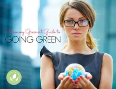 Mommy Greenest Guide to Going Green - http://www.mommygreenest.com/mommy-greenest-guide-to-going-green/