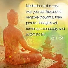 Meditation is the only way to transcend negative thoughts