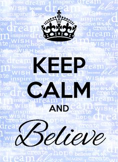 Keep Calm and Believe (Dream) by Phyllis Fisher The Back Office