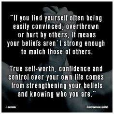 True self-worth, confidence and control over your own life comes from strengthening your beliefs and knowing who you are.