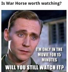 War Horse...yes...one of two reasons I watched this movie...
