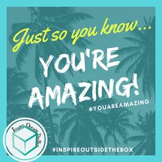 Tell people how AMAZING they are!! Words feed life!! #youareamazing #inspireoutsidethebox