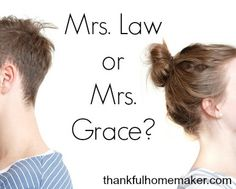 "Mrs. Law or Mrs. Grace - Let's not be wives who just tolerate our husbands. Let's embrace them as God embraces us. Since God treats me with grace, how can that change my marriage? Justification changes my relationship to God from one of law to grace. No more ""or else-ness."""