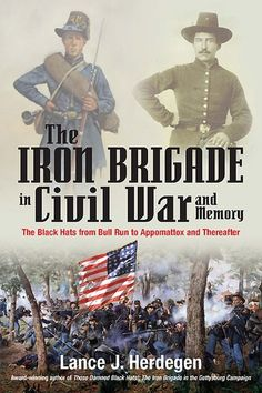 Buy The Iron Brigade in Civil War and Memory: The Black Hats from Bull Run to Appomattox and Thereafter by Lance Herdegen and Read this Book on Kobo's Free Apps. Discover Kobo's Vast Collection of Ebooks and Audiobooks Today - Over 4 Million Titles!