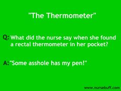 Top 8 Funniest Jokes For Nurses: http://www.nursebuff.com/2014/03/funniest-nurse-jokes/
