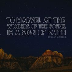 """""""To marvel at the wonders of the gospel is a sign of faith."""" -Gérald Caussé LDS Quotes #lds #mormon #christian #sharegoodness #armyofhelaman #helaman"""