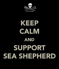 KEEP CALM AND SUPPORT SEA SHEPHERD. @Sea Shepherd Conservation Society  #Tweet4Taiji #defendconserveprotect @CoveGuardians @CaptPaulWatson