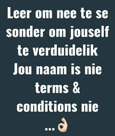 Leer om nee te sé Best Quotes, Funny Quotes, Afrikaans Quotes, Powerful Words, Sarcasm, Verses, My Life, Language, Jokes
