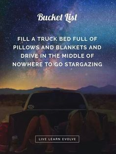 truck stargazing - bucket list. I've done this on grass, but literal truck bed would be fabulous!
