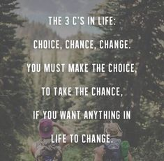 "22 Quotes About True Wisdom ""The 3 c's in life, choice, chance, change"" quotes and inspirational sayings The Words, Dream Quotes, Quotes To Live By, Change Your Life Quotes, Quote On Change, Quotes On Goals, Quotes On Motivation, Life Choices Quotes, Daily Motivation"