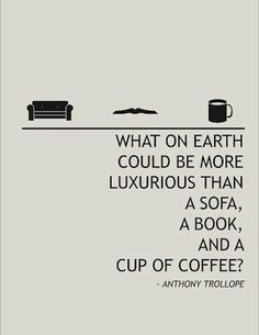 What on Earth could be more luxurious than a sofa, a book, and a cup of coffee?
