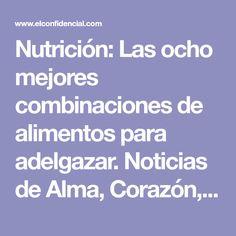 Nutrición: Las ocho mejores combinaciones de alimentos para adelgazar. Noticias de Alma, Corazón, Vida