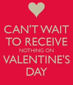 I Cant Wait To Recieve Nothing On Valentines Day Pictures, Photos, and Images for Facebook, Tumblr, Pinterest, and Twitter