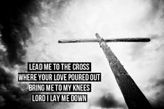 rid me of myself, I belong to you. Lord lead me to the Cross! <3 Chris and Conrad!