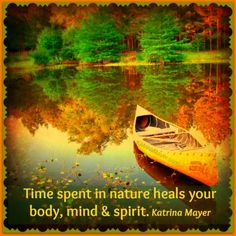 Time spent in nature heals your body, mind and spirit. Katrina Mayer
