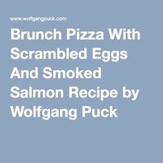 Brunch Pizza With Scrambled Eggs And Smoked Salmon Recipe by Wolfgang Puck