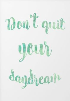 Quote: Don't quit your daydream Words Quotes, Me Quotes, Sayings, Great Quotes, Quotes To Live By, Dont Quit Your Daydream, Encouragement, Inspirational Posters, Quote Posters