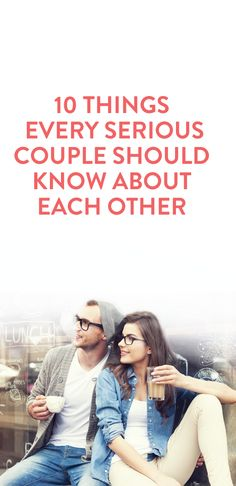 10 things every serious couple should know about each other