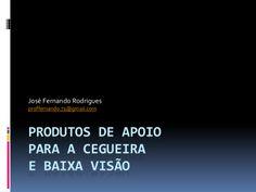 José Fernando Rodrigues (Slideshare sobre Produtos de apoio para a cegueira e baixa visão)
