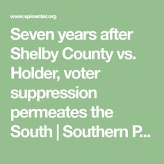 Seven years after Shelby County vs. Holder, voter suppression permeates the South | Southern Poverty Law Center Poll Tax, Southern Poverty Law Center, Polling Place, Voter Id, November Election, Early Voting, Community Foundation, Voter Registration, Public Opinion