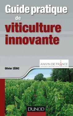 Guide pratique de viticulture innovante/Olivier  Zébic, 2016 http://bu.univ-angers.fr/rechercher/description?notice=000807230