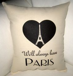 """We'll Always Have Paris"" Eiffel Tower Pillow inspired by Casablanca - Perfect Valentine's or Wedding Gift by frenchcountrydesigns, $17.79"