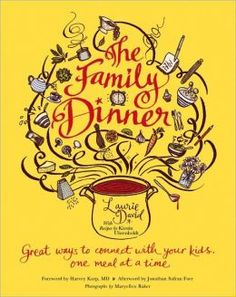 The Family Dinner: Great Ways to Connect with Your Kids, One Meal at a Time