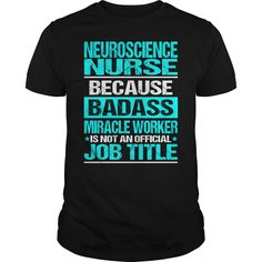 NEUROSCIENCE NURSE Because BADASS Miracle Worker Isn't An Official Job Title T-Shirts, Hoodies. BUY IT NOW ==► Funny Tee Shirts