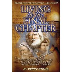 Living in the Final Chapter - the Predictions of the Ancient Prophets are Now Coming to Pass by Perry Stone