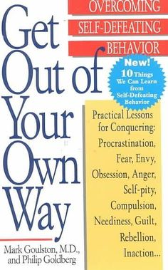 Get Out of Your Own Way: Overcoming Self-Defeating Behavior (Perigee)/Mark Goulston, Philip Goldberg Good Books, Books To Read, My Books, Personal Development Books, Self Development, Reading Lists, Book Lists, Reading Books, Best Self Help Books