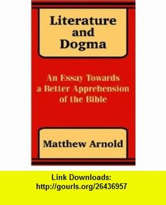 Literature and Dogma An Essay Towards a Better Apprehension of the Bible (9781589639409) Matthew Arnold , ISBN-10: 1589639405  , ISBN-13: 978-1589639409 ,  , tutorials , pdf , ebook , torrent , downloads , rapidshare , filesonic , hotfile , megaupload , fileserve