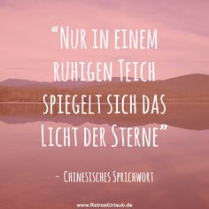"""Nur in einem ruhigen Teich spiegelt sich das Licht der Sterne"" - Chinesisches Sprichwort the link now to find the center in you with our amazing selections of items ranging from yoga apparel to meditation space decor! Wisdom Quotes, True Quotes, Words Quotes, Motivational Quotes, Inspirational Quotes, Sayings, Wise Men Say, German Quotes, Some Words"