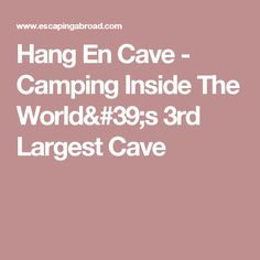 Hang En Cave - Camping Inside The World's 3rd Largest Cave