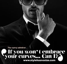 If you won't embrace your curves... - Style has No size