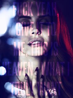 Fuck yeah give it to me, this is Heaven what I truly want. Lana del Rey; Gods and Monsters