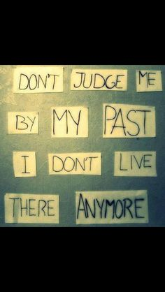 Don't judge me by my past, I don't live there anymore ~ Zig Ziglar