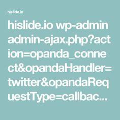 hislide.io wp-admin admin-ajax.php?action=opanda_connect&opandaHandler=twitter&opandaRequestType=callback&opandaVisitorId=F97BFB79-50D7-4010-937A-4E5BF471E91F&opandaKeepOpen=1&oauth_token=yhbvMwAAAAAAjLmBAAABXewfyWQ&oauth_verifier=QaVH9vAlNvuDV4hAcKEVIVZG3gzfCSJ6