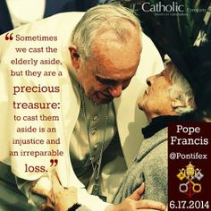 "Pope Francis on Twitter - The elderly ""are a precious treasure."""